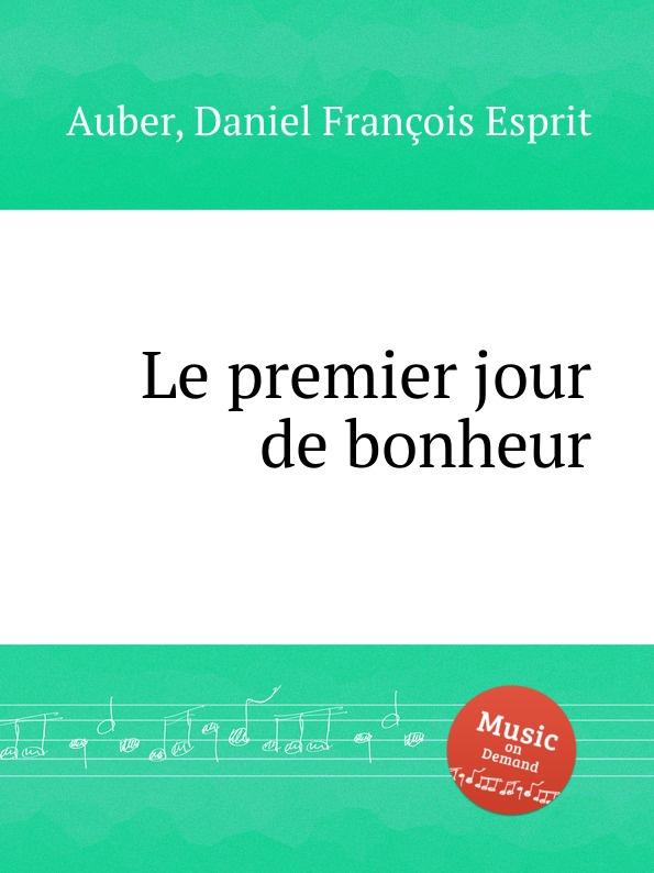 D. François Esprit Auber Le premier jour de bonheur d françois esprit auber le premier jour de bonheur