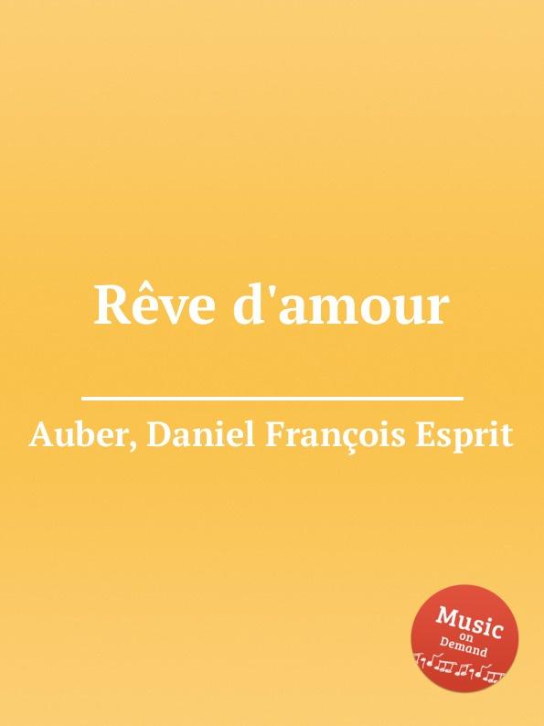 D. François Esprit Auber Reve d.amour d françois esprit auber le serment
