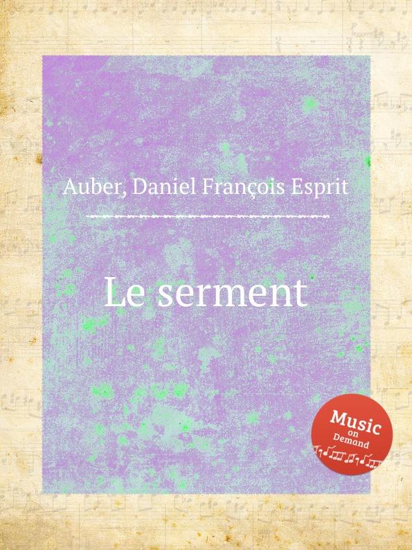 D. François Esprit Auber Le serment d françois esprit auber le serment