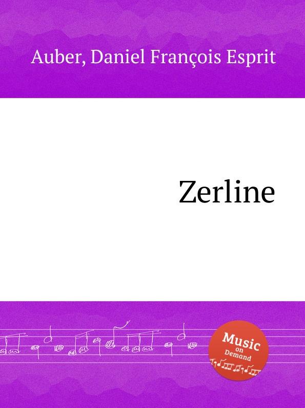 D. François Esprit Auber Zerline d françois esprit auber le premier jour de bonheur