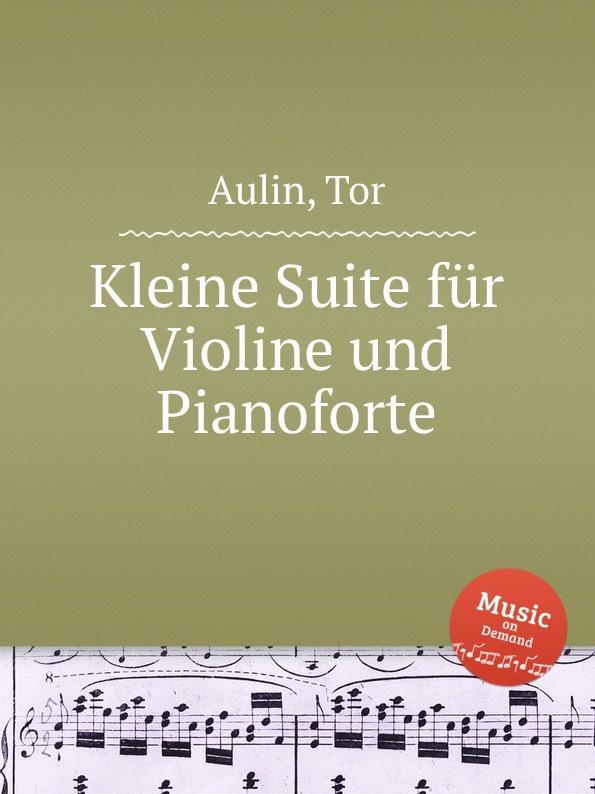 T. Aulin Kleine Suite fur Violine und Pianoforte t aulin kleine suite fur violine und pianoforte
