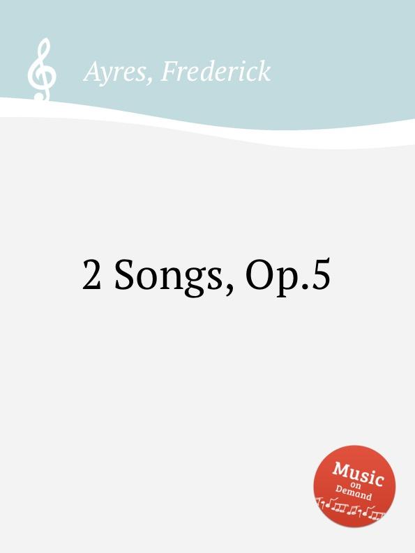 цена F. Ayres 2 Songs, Op.5 онлайн в 2017 году
