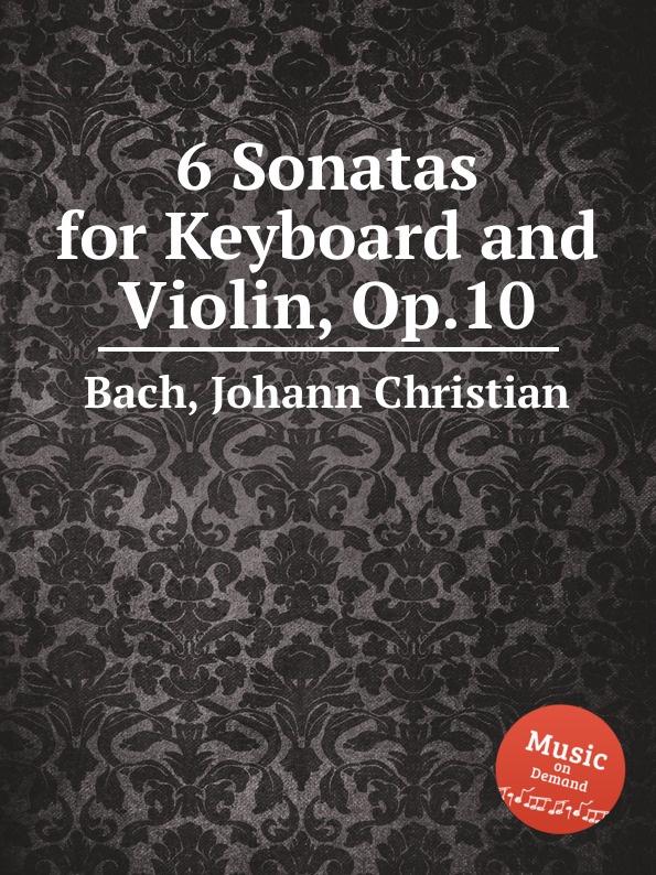 J.C. Bach 6 Sonatas for Keyboard and Violin, Op.10 лара лев lara lev bach sonatas and partitas for solo violin vol 1