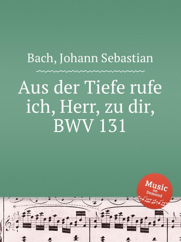 И. С. Бах Из глубин взываю к Тебе, Господи, BWV 131