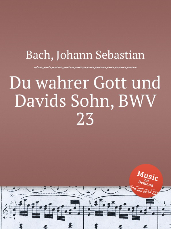 И. С. Бах Ты истинный Бог и Сын Давидов, BWV 23