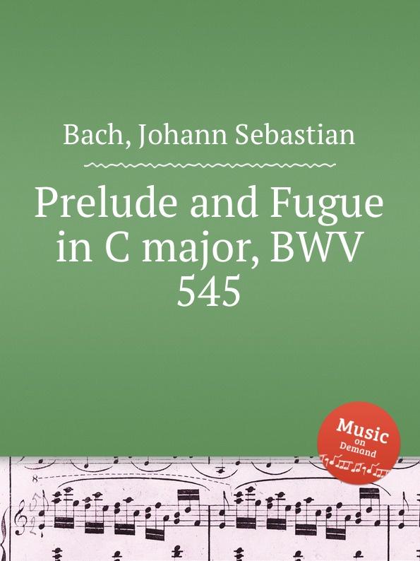 И. С. Бах Прелюдия и фуга до мажор, BWV 545а и с бах прелюдия и фуга соль мажор bwv 550