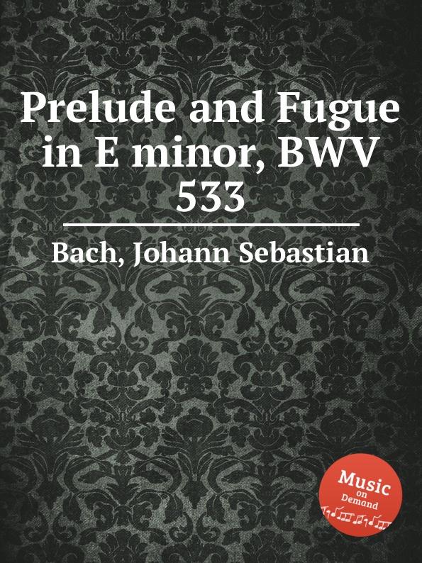 И. С. Бах Прелюдия и фуга ми минор, BWV 533 и с бах прелюдия и фуга ми минор bwv 548