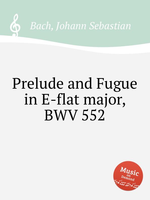 И. С. Бах Прелюдия и фуга ми бемоль мажор, BWV 552 и с бах прелюдия и фуга соль мажор bwv 550