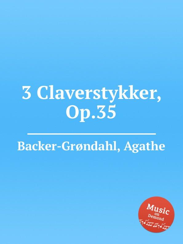A. Backer-Grøndahl 3 Claverstykker, Op.35 a backer grøndahl 3 piano pieces op 53