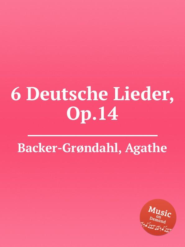 A. Backer-Grøndahl 6 Deutsche Lieder, Op.14 a backer grøndahl 5 songs op 13