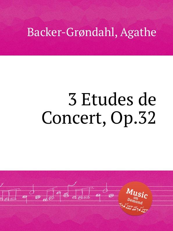 A. Backer-Grøndahl 3 Etudes de Concert, Op.32 a backer grøndahl 3 piano pieces op 53