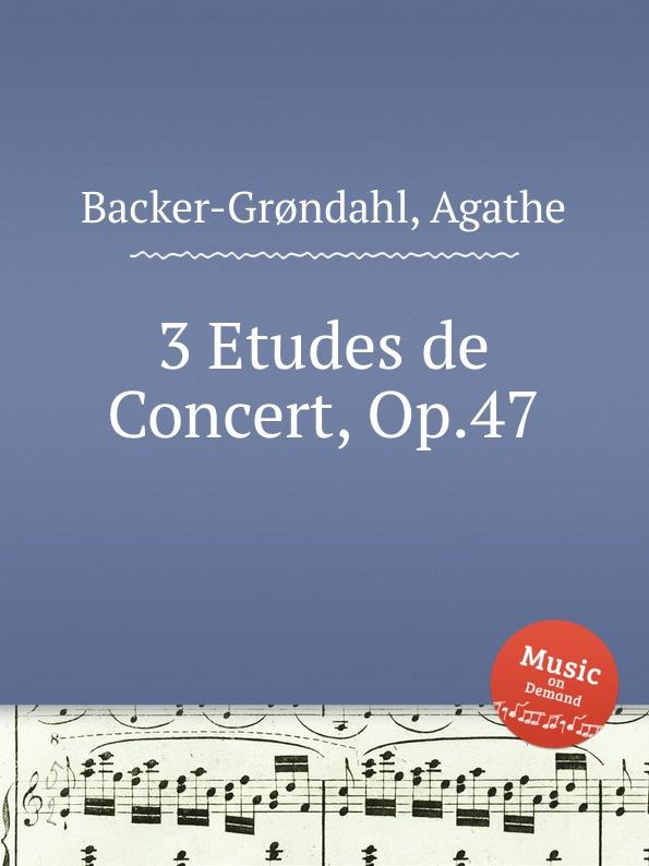 A. Backer-Grøndahl 3 Etudes de Concert, Op.47 a backer grøndahl 3 piano pieces op 53
