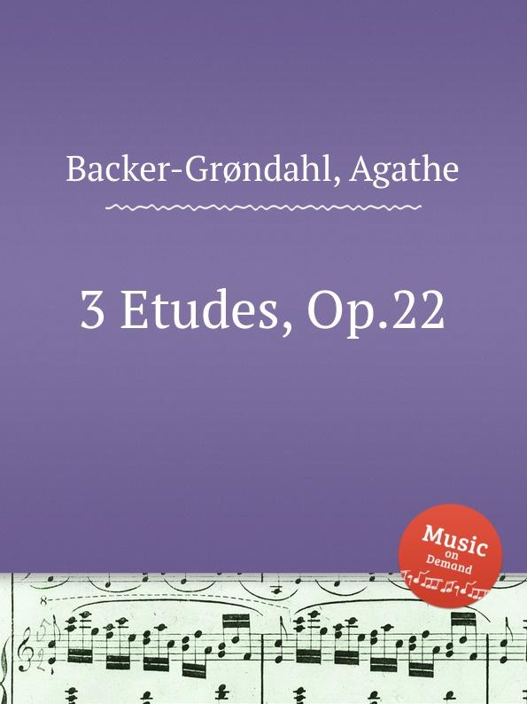A. Backer-Grøndahl 3 Etudes, Op.22 a backer grøndahl 3 piano pieces op 53