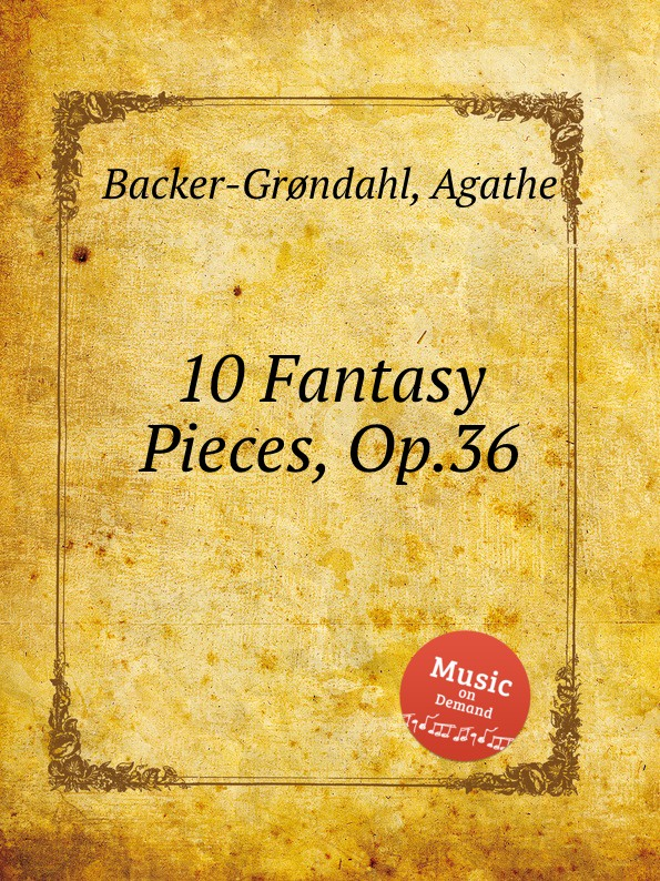 A. Backer-Grøndahl 10 Fantasy Pieces, Op.36 a backer grøndahl 3 piano pieces op 53