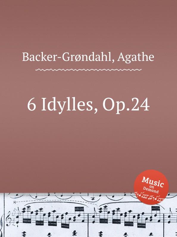 A. Backer-Grøndahl 6 Idylles, Op.24 a backer grøndahl 3 piano pieces op 53