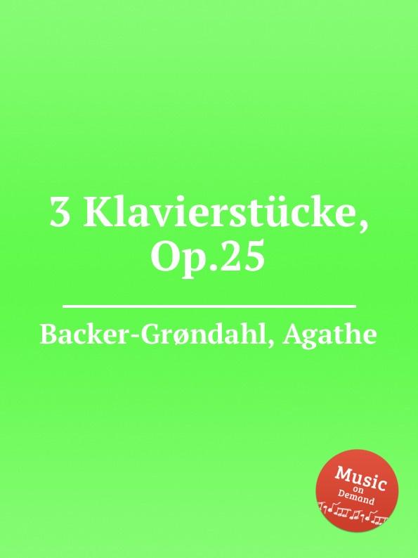A. Backer-Grøndahl 3 Klavierstucke, Op.25 a backer grøndahl 3 piano pieces op 53