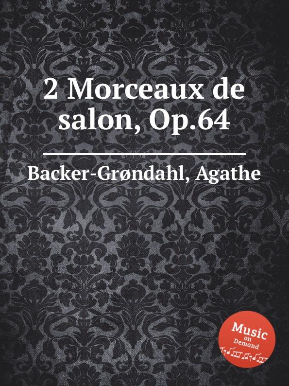 A. Backer-Grøndahl 2 Morceaux de salon, Op.64 a backer grøndahl 3 piano pieces op 53