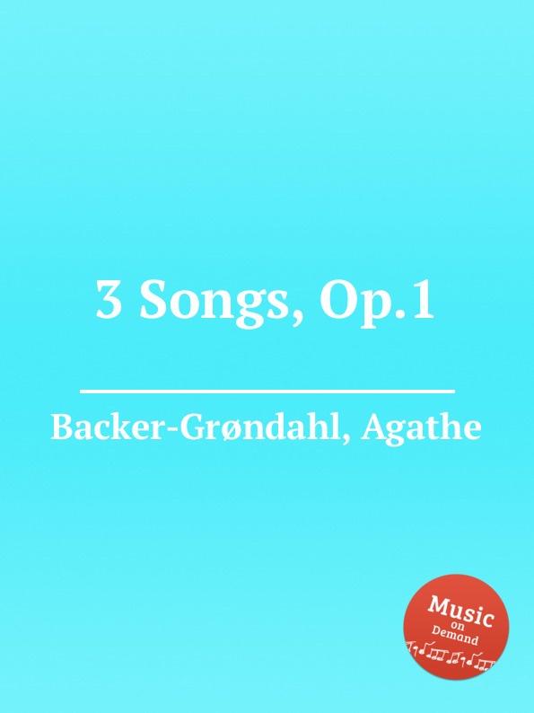 A. Backer-Grøndahl 3 Songs, Op.1 a backer grøndahl 5 songs op 13