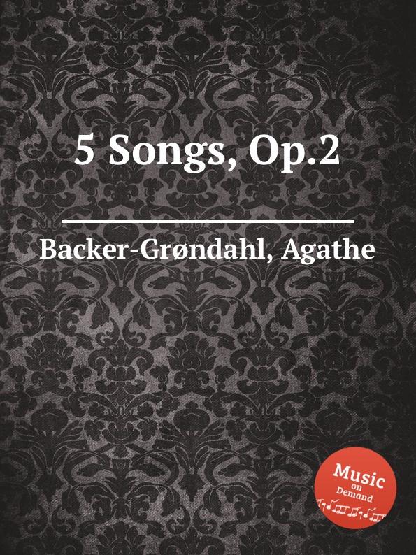 A. Backer-Grøndahl 5 Songs, Op.2 a backer grøndahl 5 songs op 13