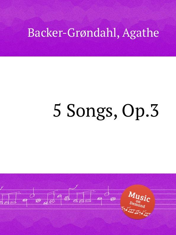 A. Backer-Grøndahl 5 Songs, Op.3 a backer grøndahl 5 songs op 13