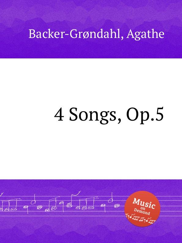 A. Backer-Grøndahl 4 Songs, Op.5 a backer grøndahl 5 songs op 13