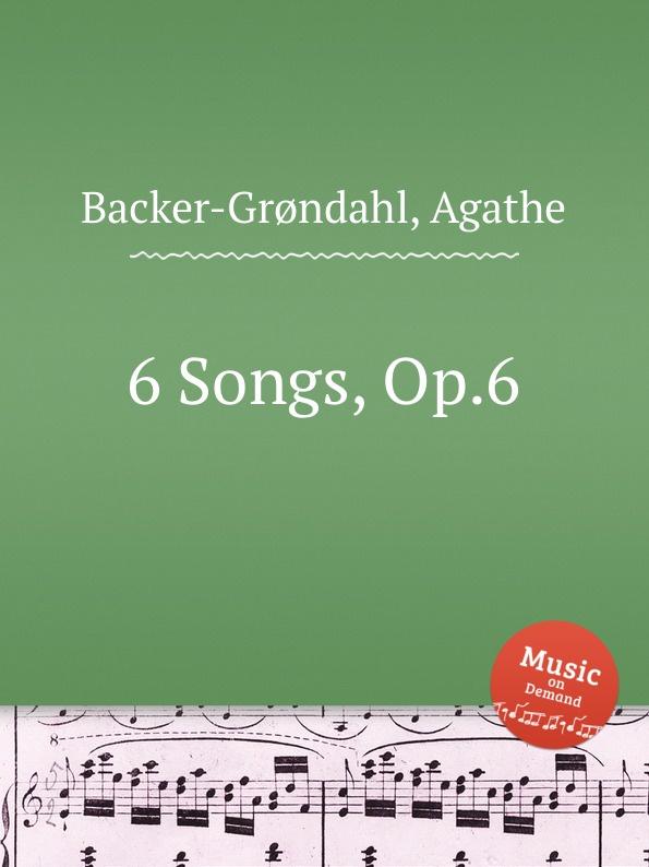 A. Backer-Grøndahl 6 Songs, Op.6 a backer grøndahl 5 songs op 13