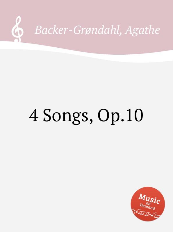 A. Backer-Grøndahl 4 Songs, Op.10 a backer grøndahl 5 songs op 13