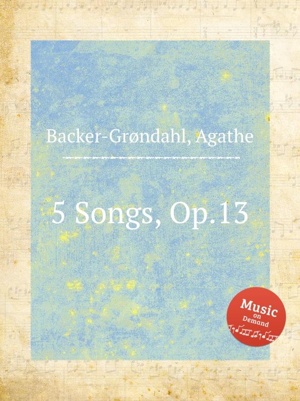 A. Backer-Grøndahl 5 Songs, Op.13 a backer grøndahl 5 songs op 13