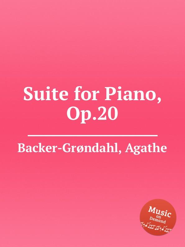 A. Backer-Grøndahl Suite for Piano, Op.20 a backer grøndahl 3 piano pieces op 53