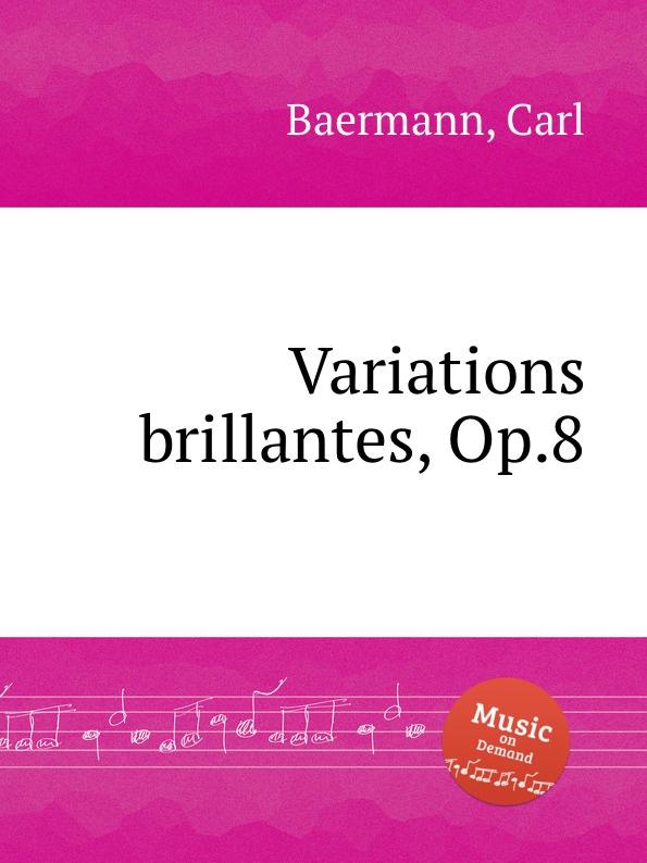 C. Baermann Variations brillantes, Op.8 t täglichsbeck variations brillantes op 17