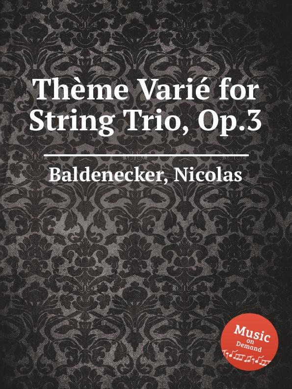 N. Baldenecker Theme Varie for String Trio, Op.3 c chaminade theme varie op 89
