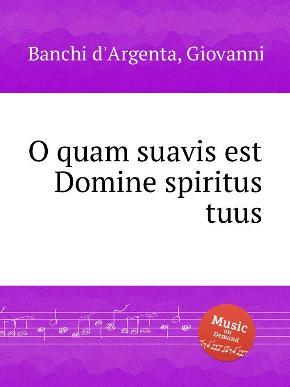 G. Banchi d'Argenta O quam suavis est Domine spiritus tuus f vitali o quam suavis est domine spiritus tuus