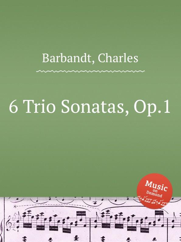 C. Barbandt 6 Trio Sonatas, Op.1 смеситель для душа grohe eurostyle new с механизмом 33635003