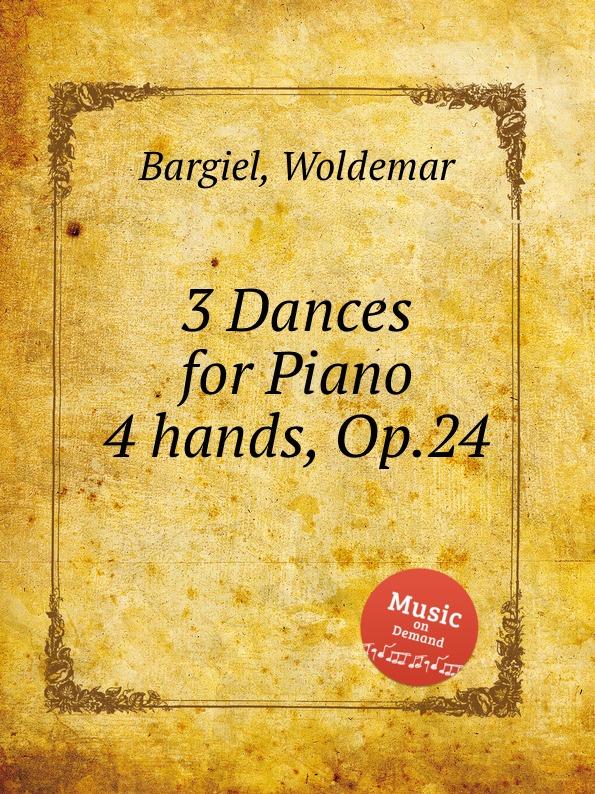 W. Bargiel 3 Dances for Piano 4 hands, Op.24 w bargiel nachtstuck op 2