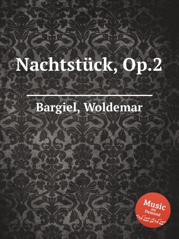 W. Bargiel Nachtstuck, Op.2 w bargiel nachtstuck op 2