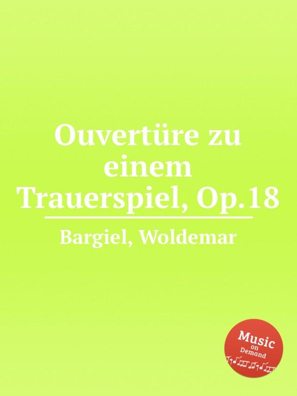 W. Bargiel Ouverture zu einem Trauerspiel, Op.18 w bargiel nachtstuck op 2
