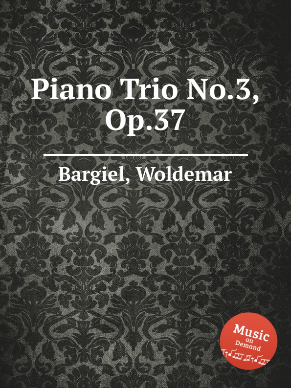 W. Bargiel Piano Trio No.3, Op.37