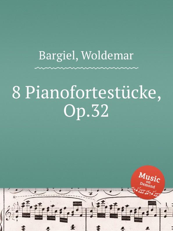 W. Bargiel 8 Pianofortestucke, Op.32 w bargiel nachtstuck op 2
