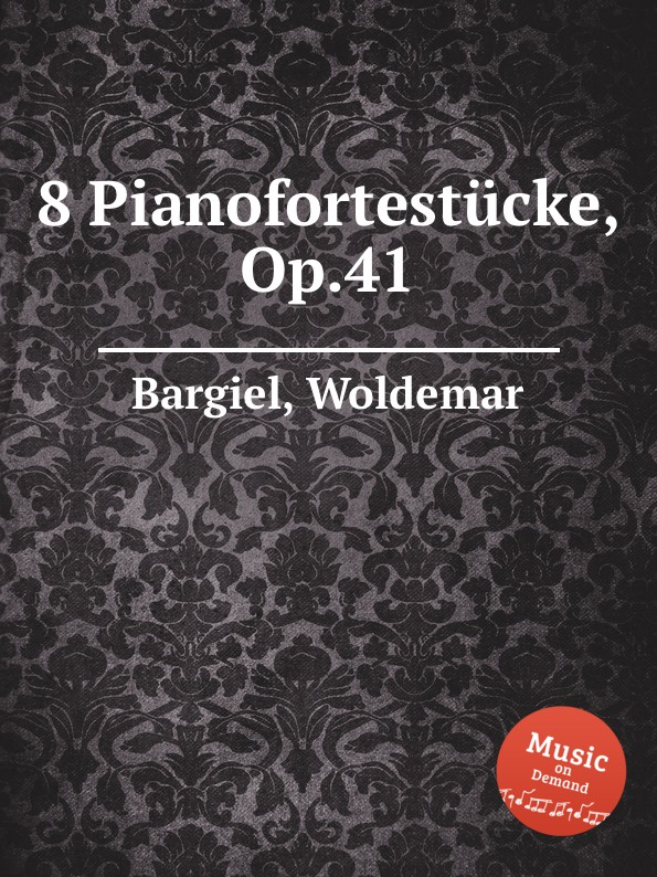 W. Bargiel 8 Pianofortestucke, Op.41 w bargiel nachtstuck op 2