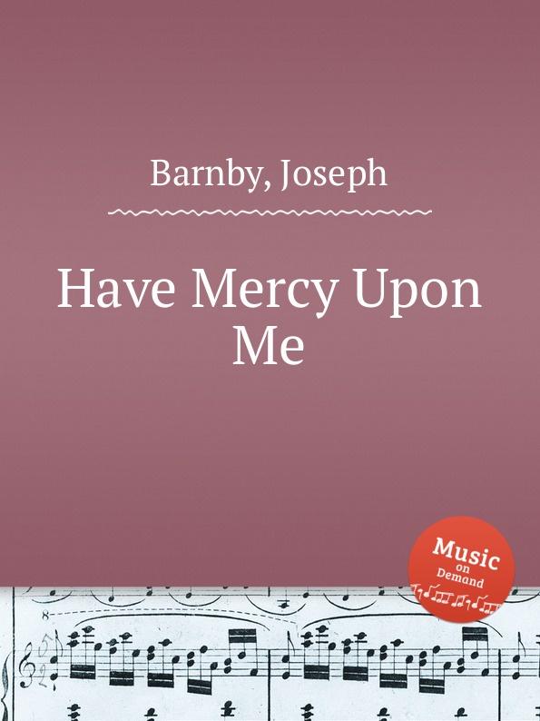 лучшая цена J. Barnby Have Mercy Upon Me