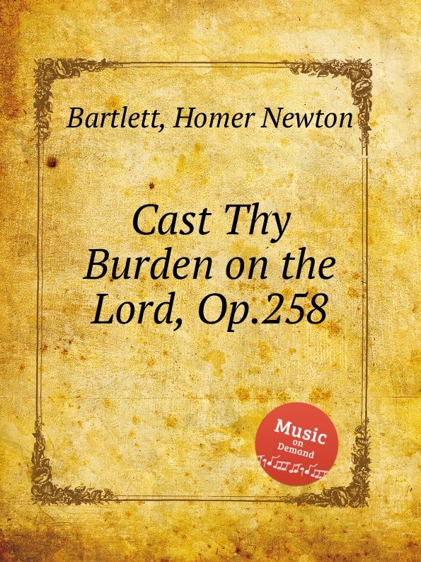 H.N. Bartlett Cast Thy Burden on the Lord, Op.258 недорого