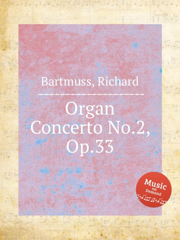 R. Bartmuss Organ Concerto No.2, Op.33 саймон престон тревор пиннок the english concert orchestra simon preston trevor pinnock handel complete organ concertos 3 cd