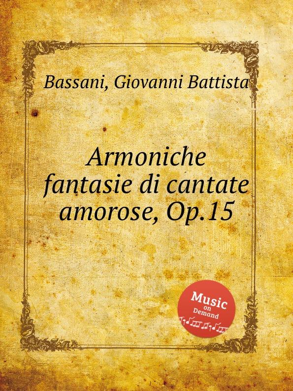 G.B. Bassani Armoniche fantasie di cantate amorose, Op.15 g b bassani cantate a voce sola