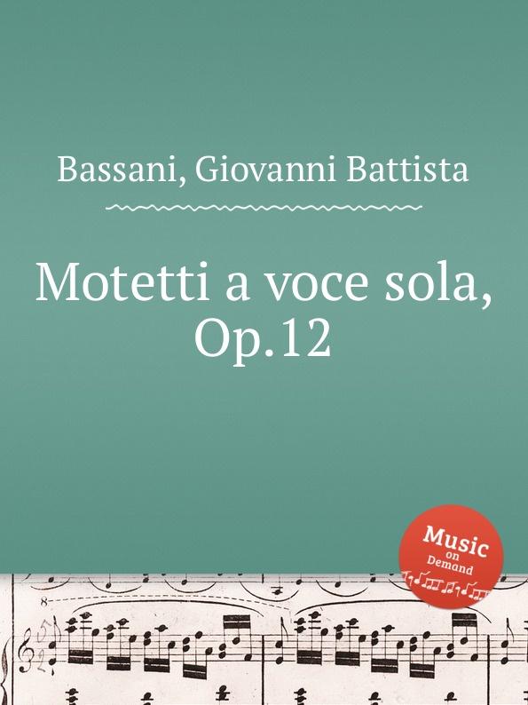 G.B. Bassani Motetti a voce sola, Op.12 g b bassani cantate a voce sola
