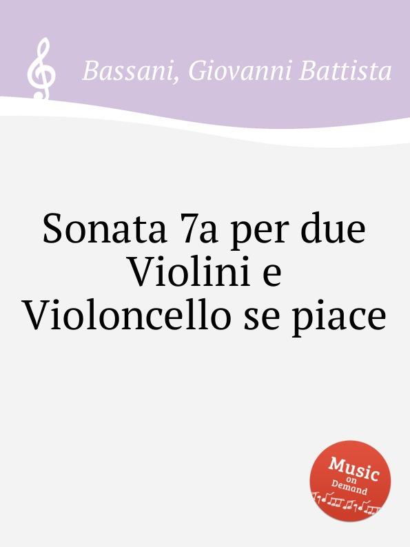 G.B. Bassani Sonata 7a per due Violini e Violoncello se piace gian francesco malipiero sonata per violoncello e pianoforte