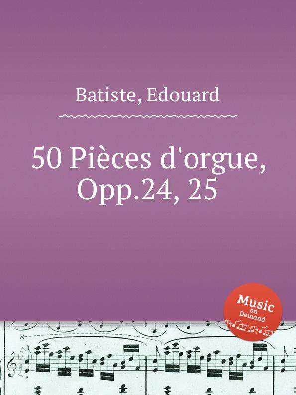 E. Batiste 50 Pieces d.orgue, Opp.24, 25