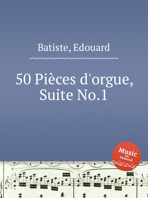 E. Batiste 50 Pieces d.orgue, Suite No.1 jean batiste say traite d economie politique t 1