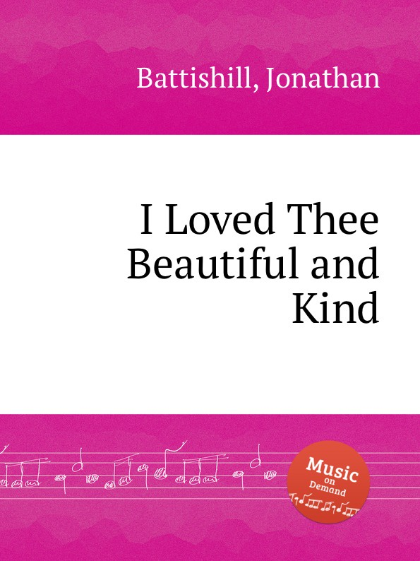J. Battishill I Loved Thee Beautiful and Kind