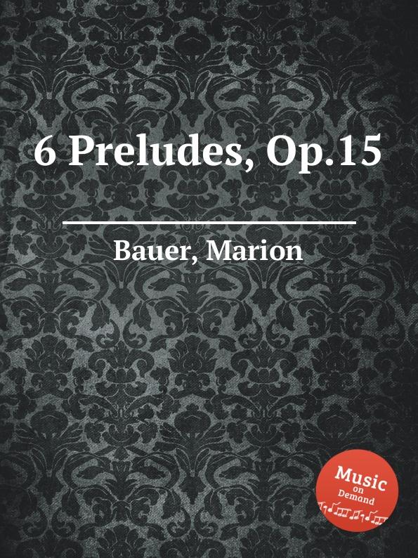 M. Bauer 6 Preludes, Op.15 m gulbins 36 short choral preludes op 16