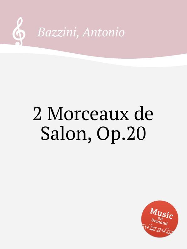 A. Bazzini 2 Morceaux de Salon, Op.20 r goldbeck 4 morceaux de salon